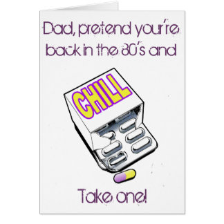 Dad, take a chll pill! greeting card