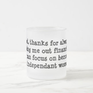 Dad, thanks for always helping me out financially 10 oz frosted glass coffee mug
