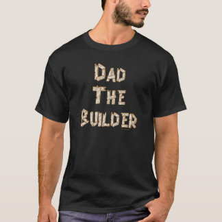DAD THE BUILDER T SHIRT