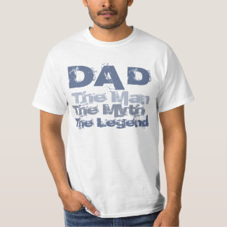 Dad... The Man, The Myth, The Legend T-Shirt