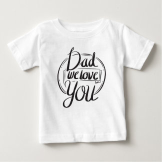 Dad - We Love You Baby T-Shirt