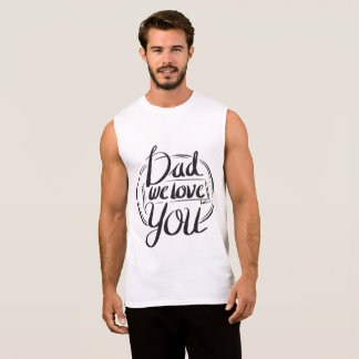 Dad - We Love You Sleeveless Shirt