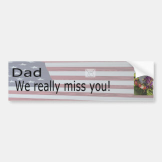"""""""Dad We Really Miss You"""" Bumper Sticker"""