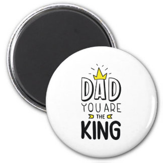 Dad You Are The King Magnet