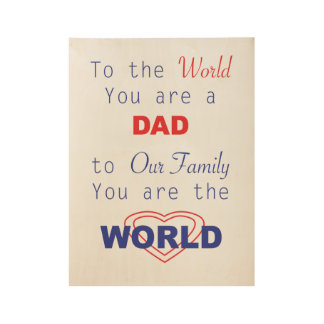 Dad You Are The World Wood Wall Art Wood Poster
