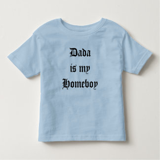 Dada is my Homeboy Toddler T-Shirt