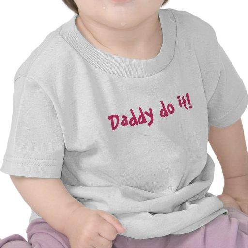Daddy do it! shirts