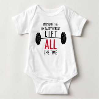 Daddy Doesn't Lift All The Time Baby Shirt