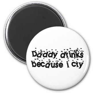 Daddy drinks because I cry Magnet