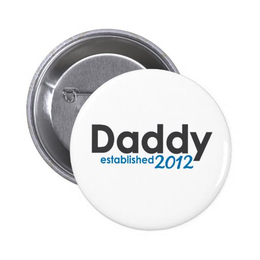 daddy established 2012 pinback buttons