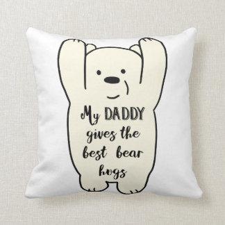 Daddy gives the best bear hugs cushion