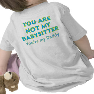Daddy Is Not My Babysitter T Shirt
