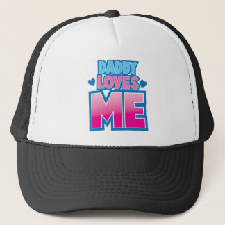 Daddy loves ME! Trucker Hat