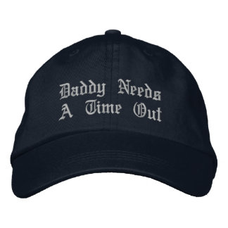 Daddy Needs A Time Out Embroidered Hats