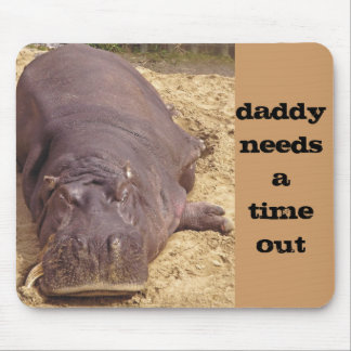 Daddy Needs a Time Out Humorous Hippo Mousepads