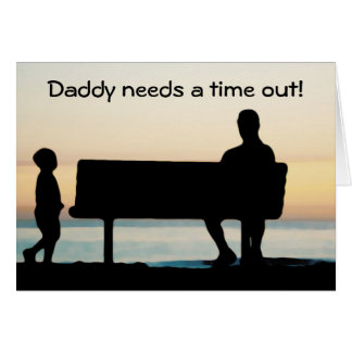 """Daddy needs a time out"" Photo Unique Father's Day Greeting Card"