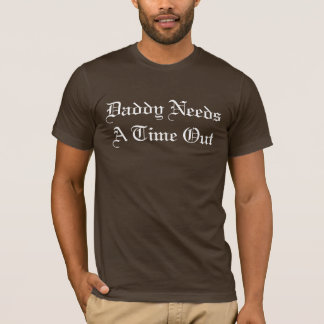 Daddy Needs A Time Out T-Shirt