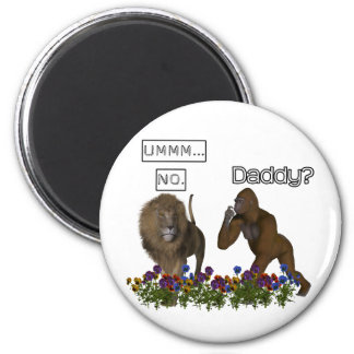 Daddy? NO says the lion to the gorilla 6 Cm Round Magnet