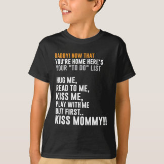 """Daddy! Now That Youre Home Heres Your """"To Do"""" List T-Shirt"""