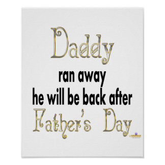 Daddy Ran Away Be Back After Father's Day Print