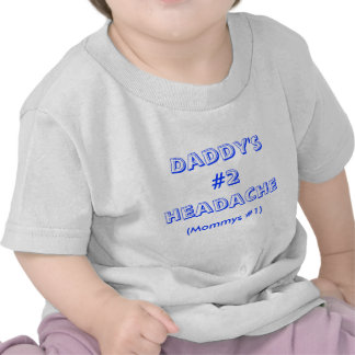 Daddy;s #2 headache shirts