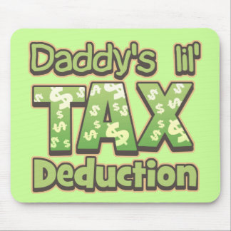 Daddy s Lil Tax Deduction Mousepad