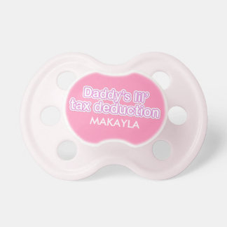 daddy s little tax deduction - Pink Baby Pacifier