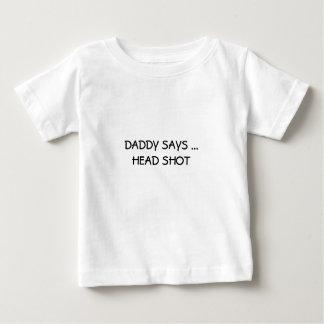 DADDY SAYS ...HEAD SHOT TSHIRT