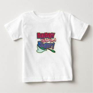 DADDY THINKS IM A KEEPER BABY T-Shirt
