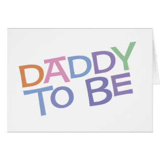 Daddy to Be Greeting Card