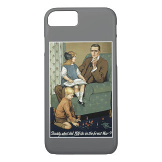 Daddy, what did you do in the Great War? iPhone 7 Case