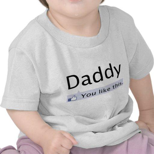 Daddy: You like this. Tshirts