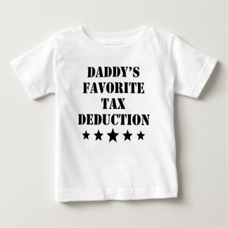 Daddy's Favorite Tax Deduction Baby T-Shirt
