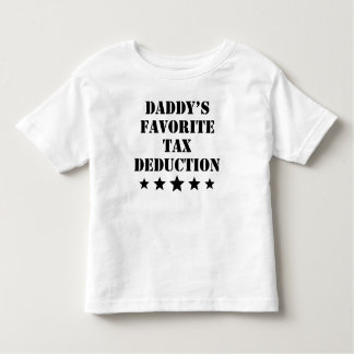 Daddy's Favorite Tax Deduction Toddler T-Shirt