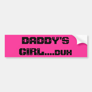 DADDY'S GIRL....duh Bumper Sticker