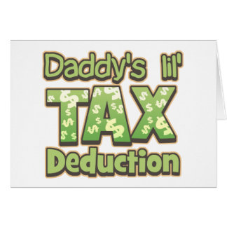 Daddy's Lil' Tax Deduction Greeting Card
