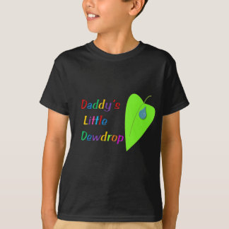 Daddy's Little Dewdrop T-Shirt