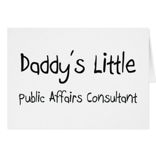 Daddy's Little Public Affairs Consultant Greeting Card