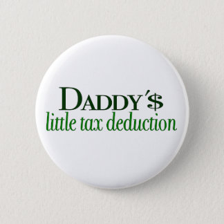 Daddy's little tax deduction 6 cm round badge