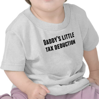 Daddy's Little Tax Deduction Shirt