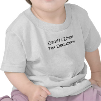 Daddy's Little Tax Deduction T-shirts