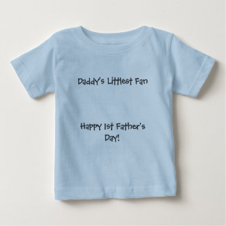 Daddy's Littlest FanHappy 1st Father's Day! Baby T-Shirt