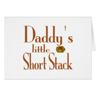 Daddy's Short Stack Greeting Card