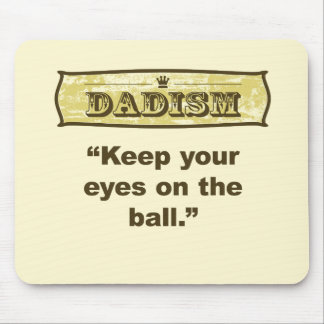 Dadism - Keep your eyes on the ball Mouse Pad
