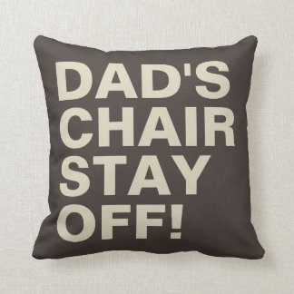 Dad's Chair Stay Off Funny Brown Tan Cushion