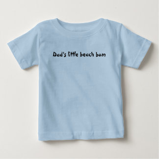 Dad's little beach bum baby T-Shirt