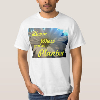 """DAISEY BLOOM WHERE YOU'RE PLANTED"" T-Shirt"