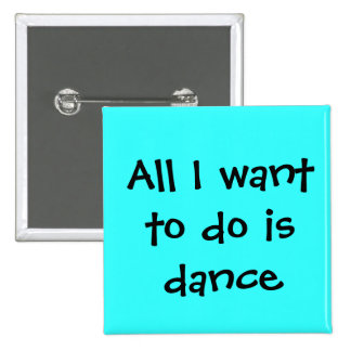 dance, All I want to do is dance 15 Cm Square Badge