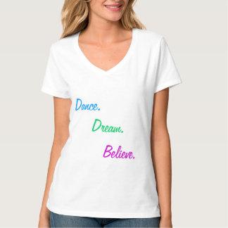 Dance, Dream, Believe T Shirt