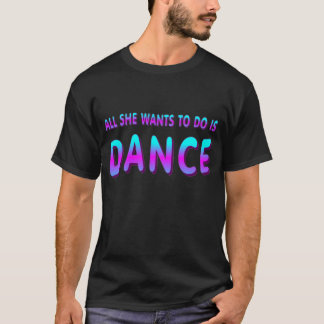 DANCE GIFT ALL SHE WANTS TO DO IS DANCE WOMENS TOP